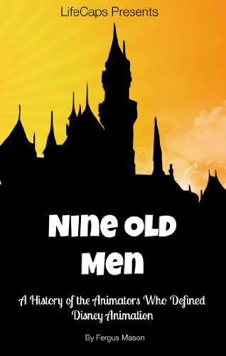 Disney's Nine Old Men: A Biography of the Animators Who Defined Disney Animation