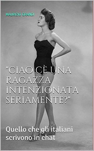 """""""ciao cè una ragazza intenzionata seriamente?"""": Quello che gli italiani scrivono in chat (MaurizioGrandiLibri Vol. 1) (Italian Edition)"""