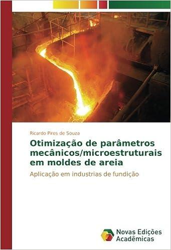 Otimização de parâmetros mecânicos/microestruturais em moldes de areia: Aplicação em industrias de fundição (Portuguese Edition): Ricardo Pires de Souza: ...