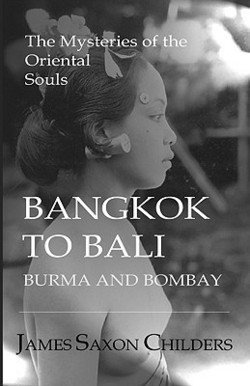 james-saxon-childers-bangkok-to-bali-burma-and-bombay-the-mysteries-of-the-oriental-souls-paperback-