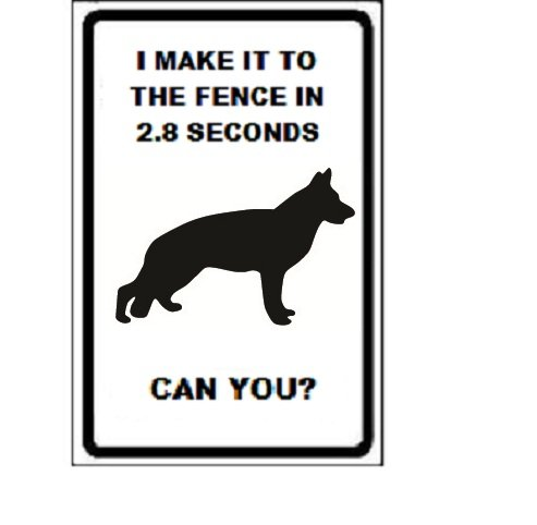 Parking Sign Dog - German Shepherd Dog I Make It to the Fence in 2.8 Seconds Can You? 9
