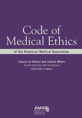 Code Of Medical Ethics Of The American Medical Association 2010-2011: Council on Ethical and Judical Affairs, Current Op