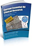Current Essential Oil Clinical Research: 100 Recent Peer-Reviewed Articles Published 2009-2014 Volume 1-Raindrop & Bible Oils
