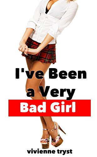I've Been a Very Bad Girl (First Time Schoolgirl Punishment Erotica) -