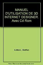MANUEL D'UTILISATION DE 3D INTERNET DESIGNER. Avec Cd Rom