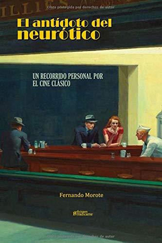 El antídoto del neurótico Un recorrido personal por el cine clásico  [Morote, Fernando] (Tapa Blanda)