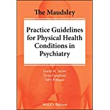 The Maudsley Practice Guidelines for Physical Health Conditions in Psychiatry (The Maudsley Prescribing Guidelines Series)