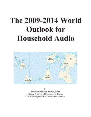 The 2009-2014 World Outlook for Household Audio by ICON Group International, Inc.