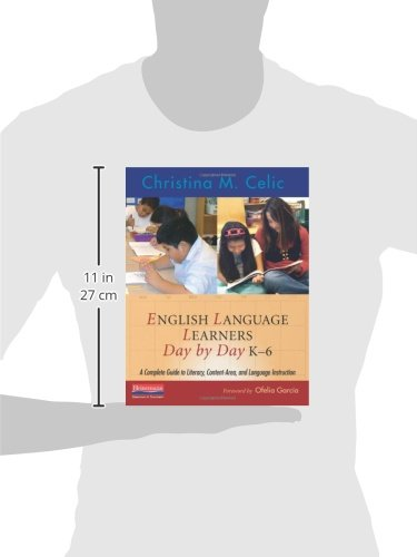 English Language Learners Day by Day, K-6: A Complete Guide to Literacy, Content-Area, and Language Instruction by Christina M Celic