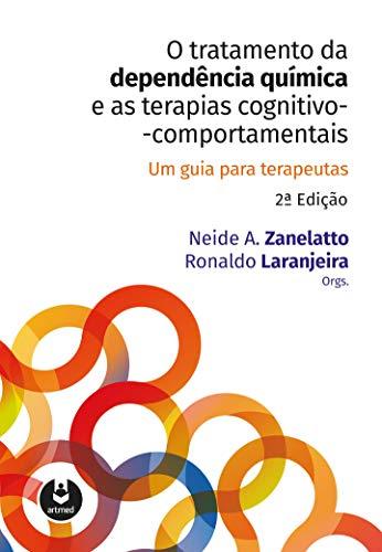 O Tratamento da Dependência Química e as Terapias Cognitivo-Comportamentais: Um Guia para Terapeutas