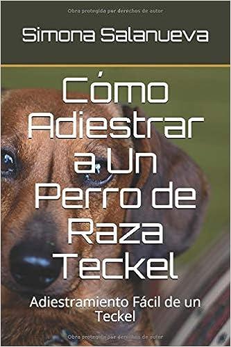 Cómo Adiestrar a Un Perro de Raza Teckel: Adiestramiento Fácil de ...