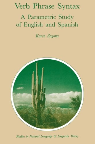 Verb Phrase Syntax: A Parametric Study of English and Spanish (Studies in Natural Language and Linguistic Theory) by Karen Zagona