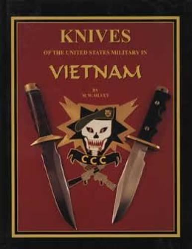 Knives of the United States Military in Vietnam: 1961-1975 by Michael W Silvey
