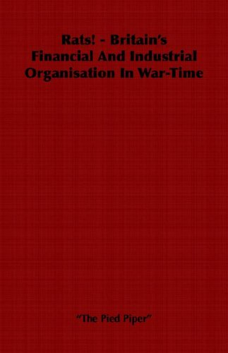 Download Rats! - Britain's Financial and Industrial Organisation in War-Time PDF