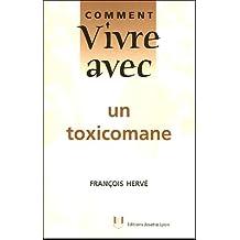 COMMENT VIVRE AVEC UN TOXICOMANE