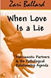 img - for When Love Is a Lie: Narcissistic Partners & the Pathological Relationship Agenda book / textbook / text book