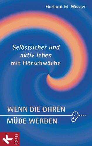 Wenn die Ohren müde werden: Selbstsicher und aktiv leben mit Hörschwäche (German Edition)
