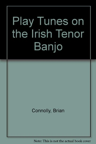 Play Irish Banjo (Play Tunes on the Irish Tenor Banjo)