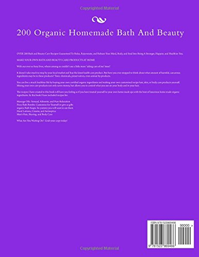 200 Organic Homemade Bath And Beauty: Aromatherapy Essential Oils, All-Natural Body Scrubs, Massage Oils, Bath Salts And Skin Care Recipes