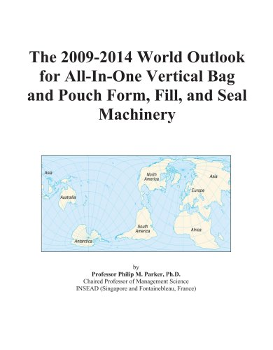 The 2009-2014 World Outlook for All-In-One Vertical Bag and Pouch Form, Fill, and Seal Machinery