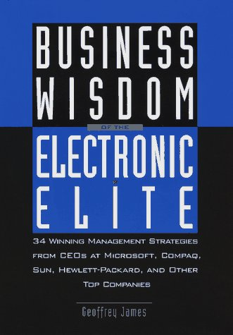 Business Wisdom of the Electronic Elite: 34 Winning Management Strategies from C EOs at Microsoft,: COMPAQ, Sun, Hewlett-Packard, and Other Top Companies - Compaq Top