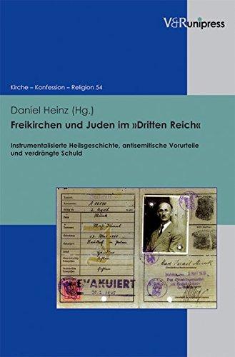 Freikirchen und Juden im »Dritten Reich«: Instrumentalisierte Heilsgeschichte, antisemitische Vorurteile und verdrängte Schuld (Kirche - Konfession - Religion, Band 54)