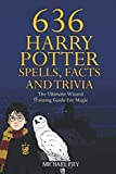 img - for 636 Harry Potter Spells, Facts And Trivia - The Ultimate Wizard Training Guide For Magic book / textbook / text book
