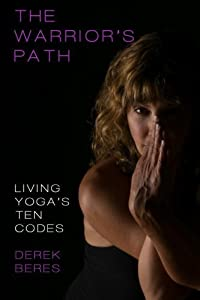 The Warrior's Path: Living Yoga's Ten Codes by Beres, Derek (2014) Paperback