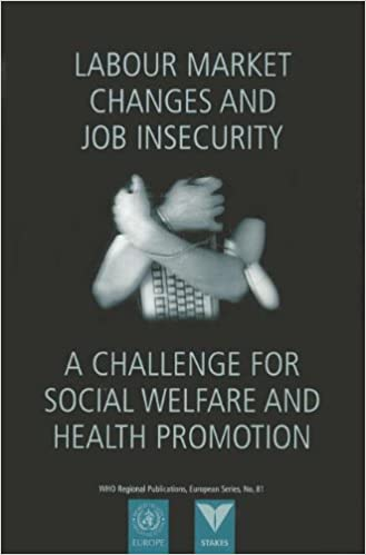 Read online Labour Market Changes and Job Insecurity: A Challenge for Social Welfare and Health Promotion (WHO Regional Publications European Series) PDF, azw (Kindle)