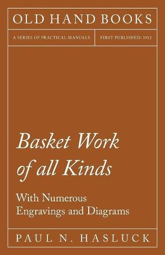 Basket Work of all Kinds - With Numerous Engravings and Diagrams