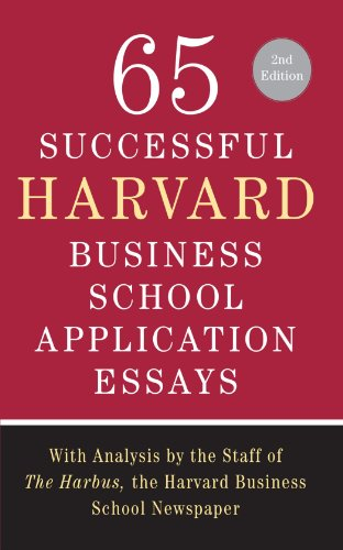 Pdf Reference 65 Successful Harvard Business School Application Essays, Second Edition: With Analysis by the Staff of The Harbus, the Harvard Business School Newspaper
