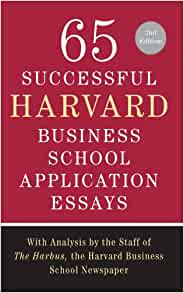 Amazon.com: 65 Successful Harvard Business School Application Essays,  Second Edition: With Analysis By The Staff Of The Harbus, The Harvard  Business School ...