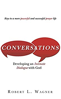 Conversations: Developing an Intimate Dialogue with God by [Wagner, Robert L.]