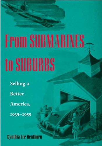 From Submarines To Suburbs: Selling A Better America, 1939–1959