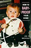 How to Baby-Proof Your Home, Lisa Brownlie, 1851589341