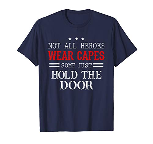 Not All Heroes Wear Capes Some Just Hold The Door Shirts