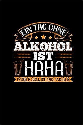 Ein Tag Ohne Alkohol Lustige Sprüche Bier Saufen