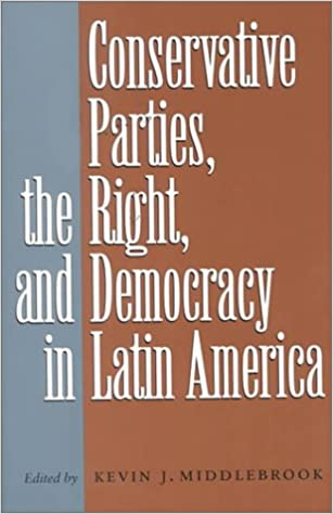 Conservative Parties, the Right, and Democracy in Latin America