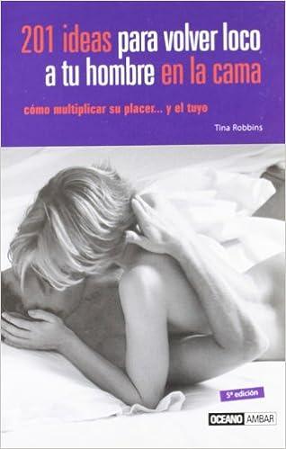 201 ideas para volver loco a tu hombre en la cama (Muy Personal) (Spanish Edition) (Spanish) Paperback – June 30, 2003