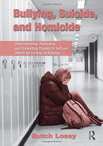 Bullying, Suicide, and Homicide: Understanding, Assessing, and Preventing Threats to Self and Others for Victims of Bull