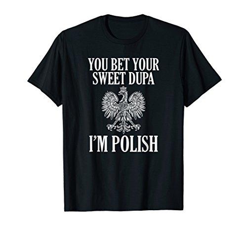 Polish Eagle (You Bet Your Sweet Dupa I'm Polish Pride Eagle T-Shirt)