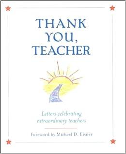 thank you teacher letters celebrating extraordinary teachers michael d eisner 9780786853212 amazoncom books
