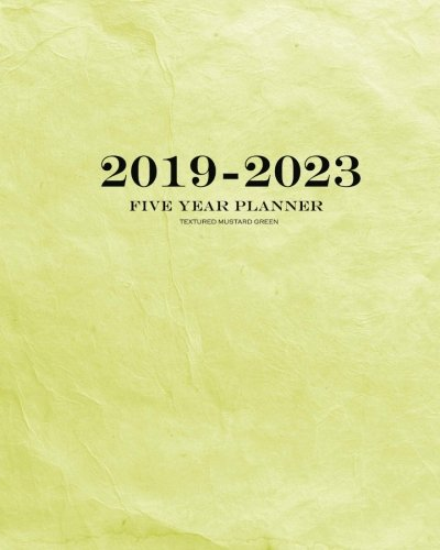 2019-2023 Textured Mustard Green Five Year Planner: 60 Months Planner and Calendar,Monthly Calendar Planner, Agenda Planner and Schedule Organizer, ... years (5 year calendar/5 year diary/8 x 10)