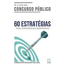 O Livro do Concurso Público: 60 ESTRATÉGIAS para aprimorar seu desempenho (Portuguese Edition)