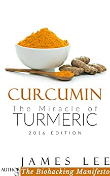 Curcumin - The Miracle of Turmeric - Eastern Wisdom, Western Science by [Lee, James]