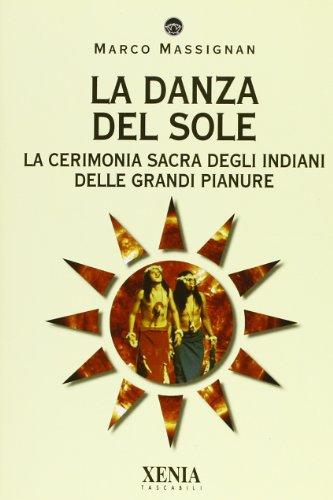 La danza del sole. La cerimonia sacra degli indiani delle grandi pianure Marco Massignan