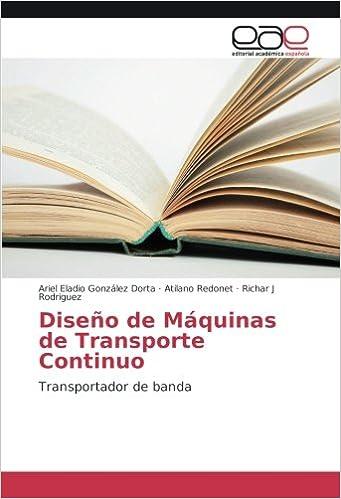 Diseño de Máquinas de Transporte Continuo: Transportador de banda (Spanish Edition): Ariel Eladio González Dorta, Atilano Redonet, Richar J Rodriguez: ...