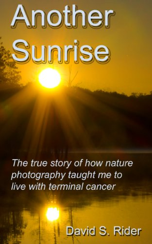 Another Sunrise: The true story of how nature photography taught me to live with terminal cancer.