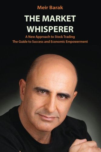 The Market Whisperer: A New Approach to Stock Trading Mr. Meir Barak
