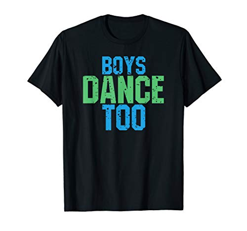 Boys Dance Too Funny T-Shirt Gift for Theatre Fans (Mens Dance Clothing)